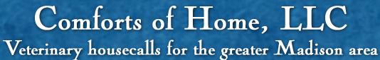 Comforts of Home, LLC - Veterinary housecalls for the greater Madison area